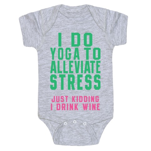 I Do Yoga To Alleviate Stress Baby Onesy