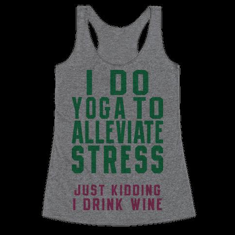 I Do Yoga To Alleviate Stress Racerback Tank Top