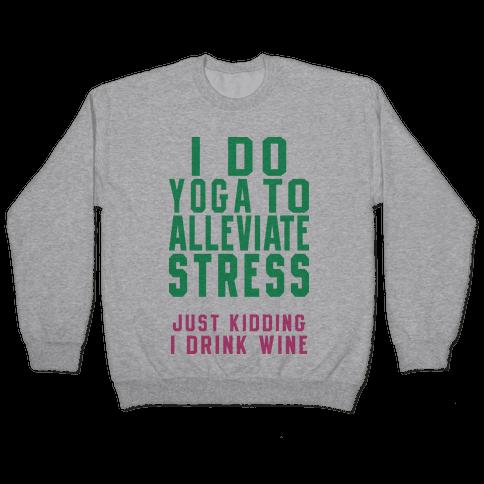 I Do Yoga To Alleviate Stress Pullover