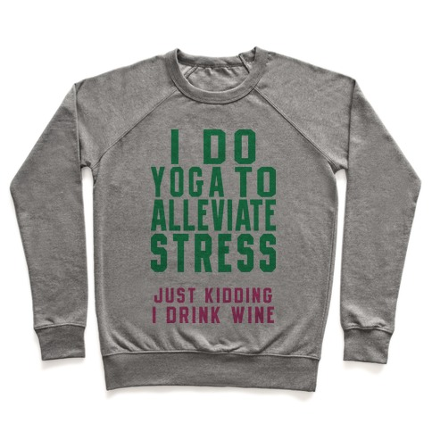 I Do Yoga To Alleviate Stress Pullover