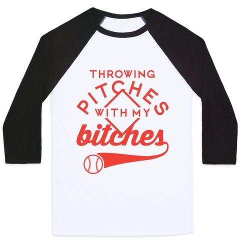 Throwing Pitches With My Bitches Baseball Tee