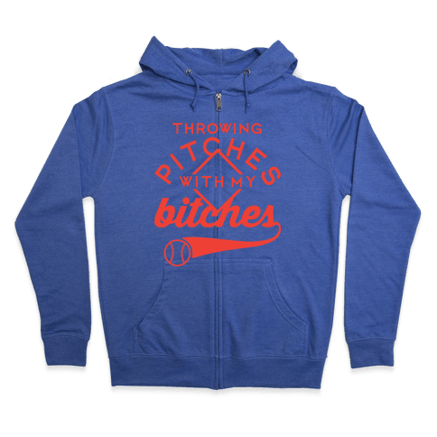 Throwing Pitches With My Bitches Zip Hoodie