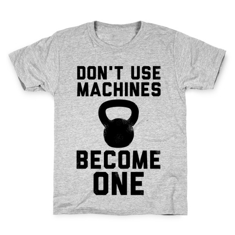 Don't Use Machines. Become One. Kids T-Shirt