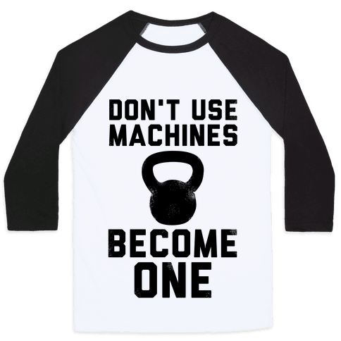 Don't Use Machines. Become One. Baseball Tee