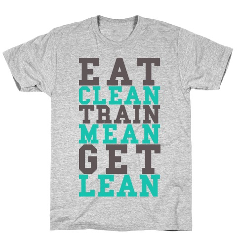 Eat Clean Train Mean Get Lean T-Shirt