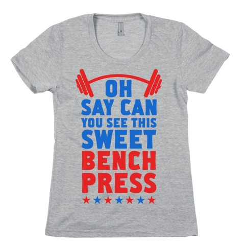 Oh Say Can You See This Sweet Bench Press Womens T-Shirt