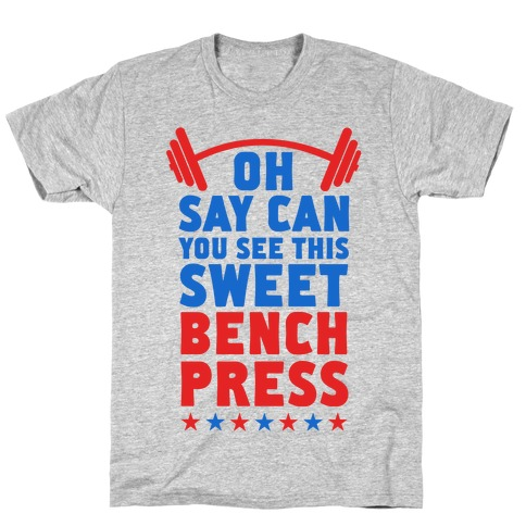 Oh Say Can You See This Sweet Bench Press T-Shirt