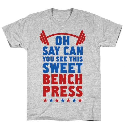 Oh Say Can You See This Sweet Bench Press Mens T-Shirt
