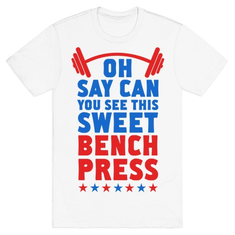 Oh Say Can You See This Sweet Bench Press T-Shirt | Merica Made