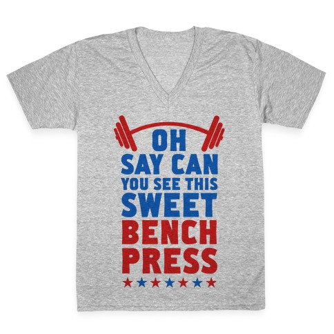 Oh Say Can You See This Sweet Bench Press V-Neck Tee Shirt