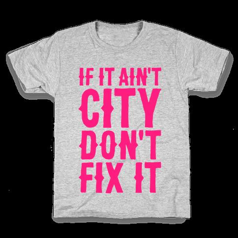 If It Ain't City, Don't Fix It Kids T-Shirt