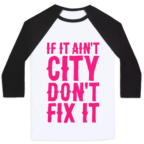 If It Ain't City, Don't Fix It Baseball Tee