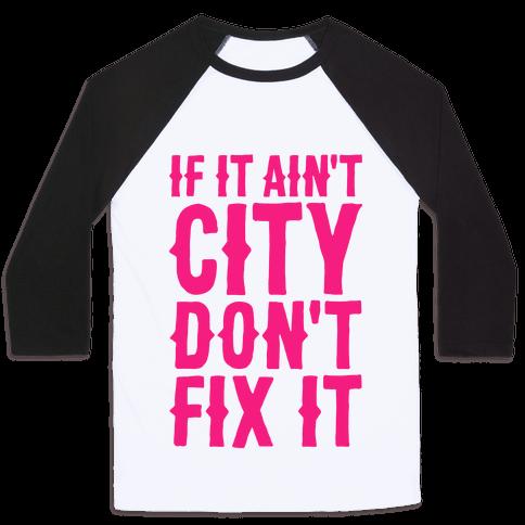 If It Ain't City, Don't Fix It Baseball Tee