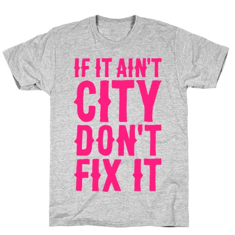 If It Ain't City, Don't Fix It T-Shirt