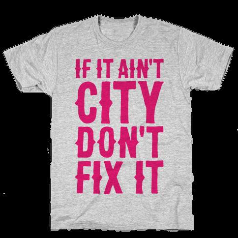 If It Ain't City, Don't Fix It Mens T-Shirt