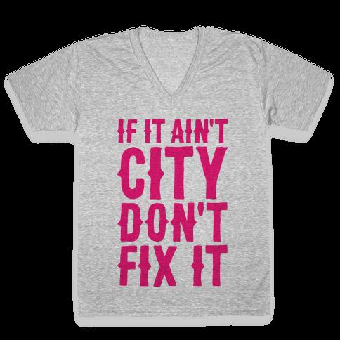 If It Ain't City, Don't Fix It V-Neck Tee Shirt