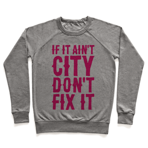 If It Ain't City, Don't Fix It Pullover