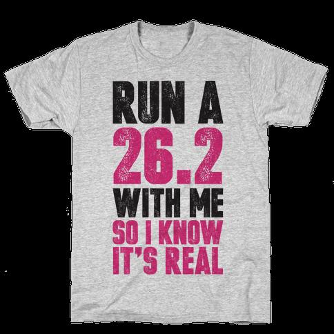 Run a 26.2 With Me So I Know It's Real Mens T-Shirt