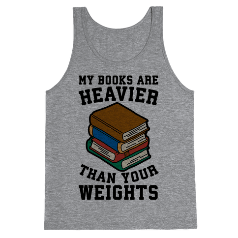 My Books Are Heavier Than Your Weights Tank Top