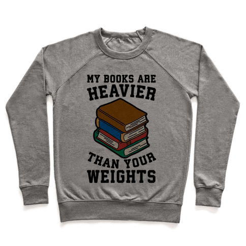 My Books Are Heavier Than Your Weights Pullover