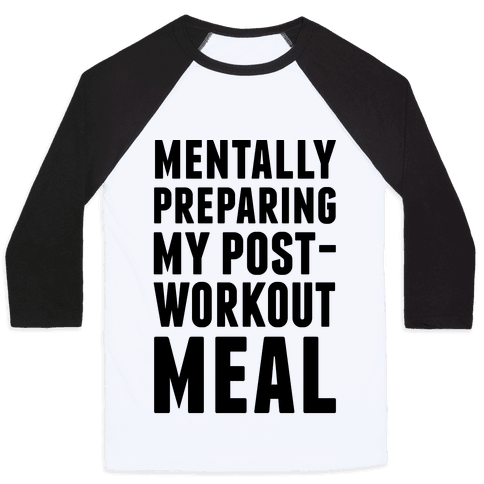 Mentally Preparing My Post-Workout Meal Baseball Tee