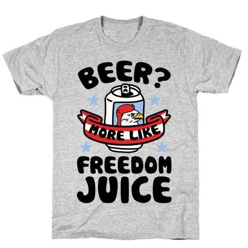 Beer? More Like Freedom Juice T-Shirt