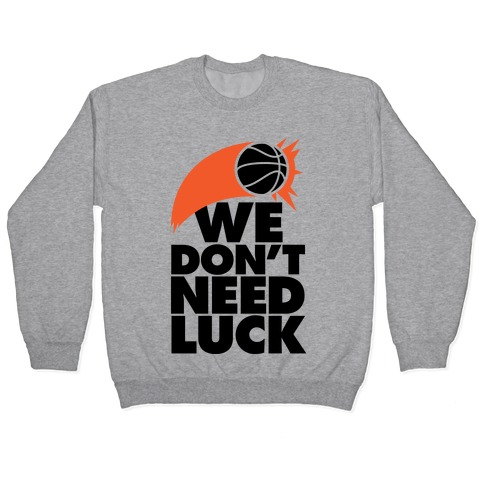 We Don't Need Luck (Basketball) Pullover