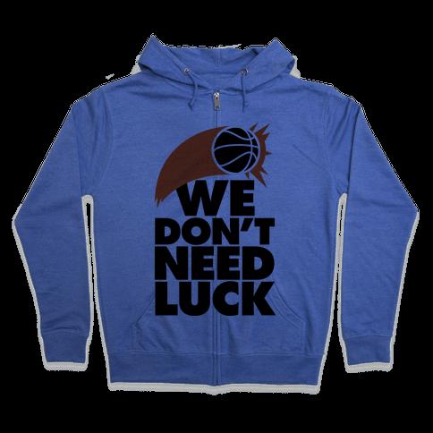 We Don't Need Luck (Basketball) Zip Hoodie