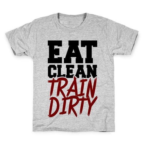 Eat Clean Train Dirty Kids T-Shirt
