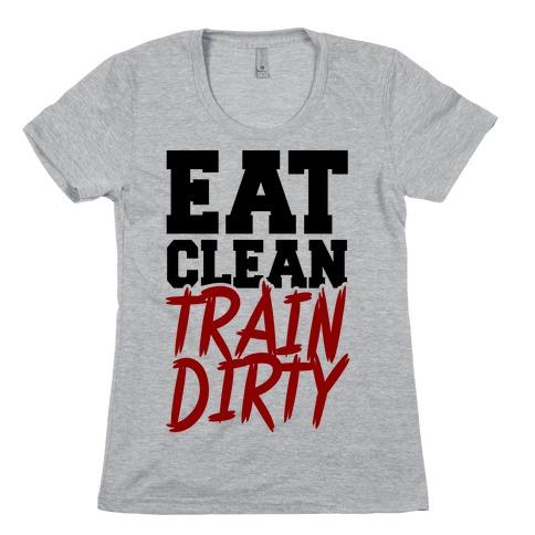 Eat Clean Train Dirty Womens T-Shirt