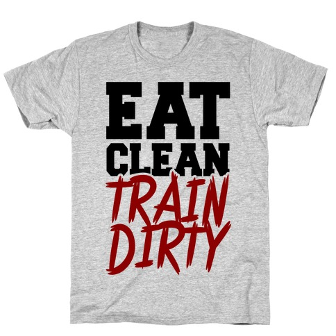 Eat Clean Train Dirty Mens T-Shirt