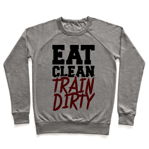 Eat Clean Train Dirty Pullover
