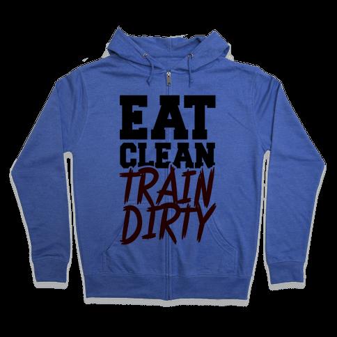 Eat Clean Train Dirty Zip Hoodie