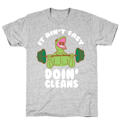 It Aint Easy Doin Cleans Mens T-Shirt