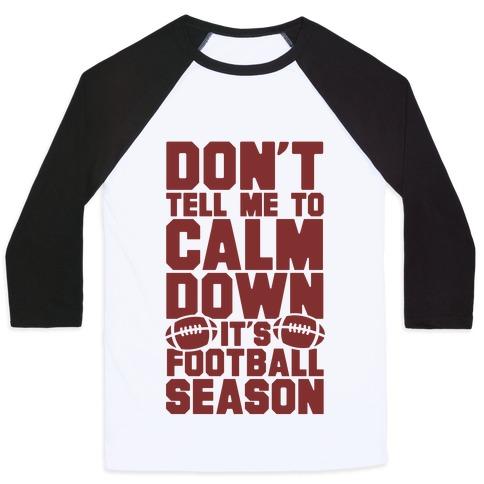 Don't Tell Me To Calm Down It's Football Season Baseball Tee
