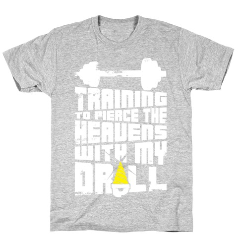 Training to Pierce The Heavens With My Drill T-Shirt