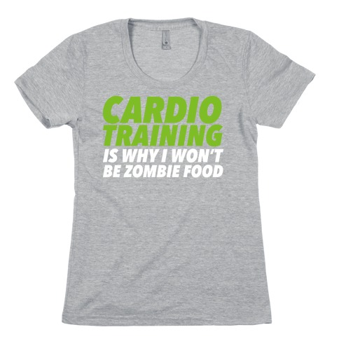 Cardio Training is Why I Won't Be Zombie Food Womens T-Shirt