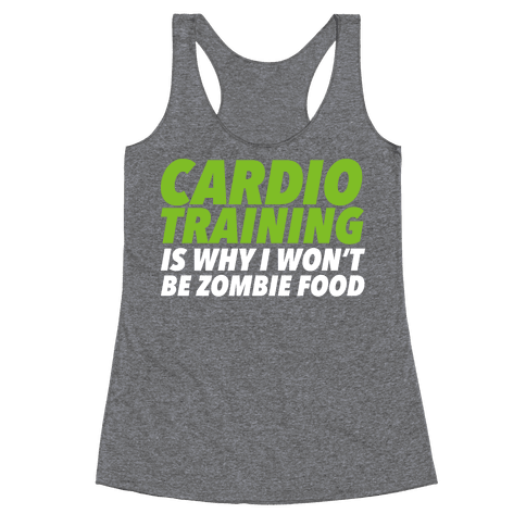 Cardio Training is Why I Won't Be Zombie Food Racerback Tank Top