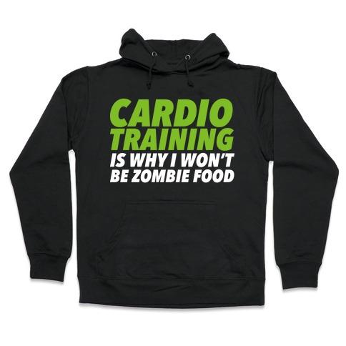 Cardio Training is Why I Won't Be Zombie Food Hooded Sweatshirt
