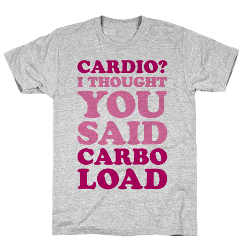 Cardio I Thought You Said Carbo Load Mens T-Shirt