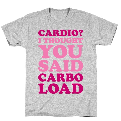 Cardio I Thought You Said Carbo Load T-Shirt
