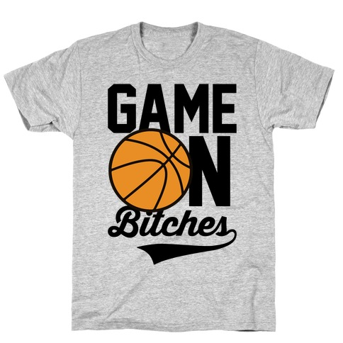 Game On Bitches Basketball T-Shirt