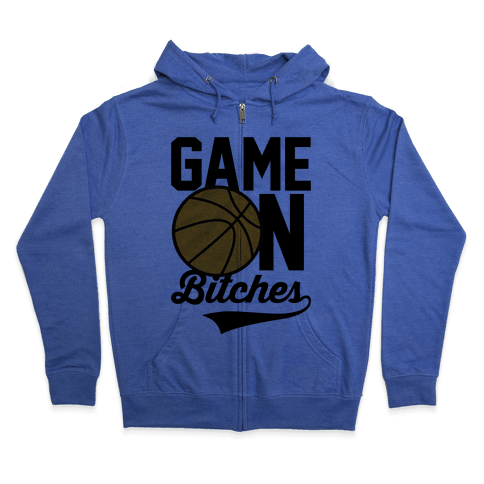 Game On Bitches Basketball Zip Hoodie