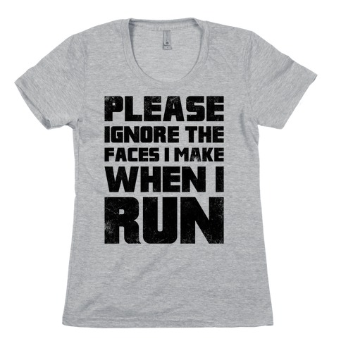 Please Ignore The Faces I Make When I Run Womens T-Shirt