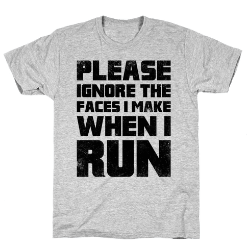 Please Ignore The Faces I Make When I Run Mens T-Shirt