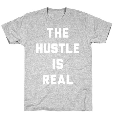 The Hustle Is Real T-Shirt