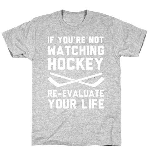 If You're Not Watching Hockey T-Shirt