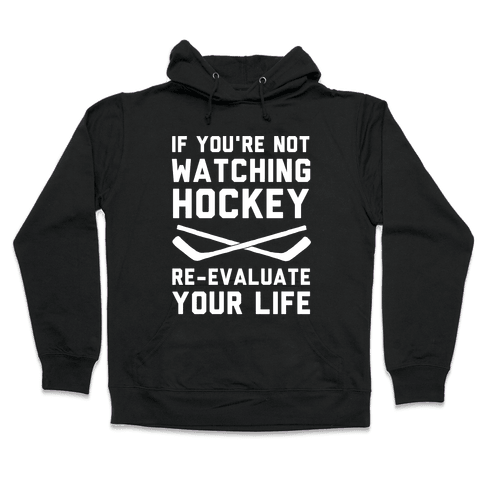 If You're Not Watching Hockey Hooded Sweatshirt