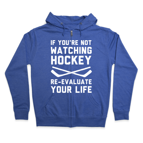 If You're Not Watching Hockey Zip Hoodie