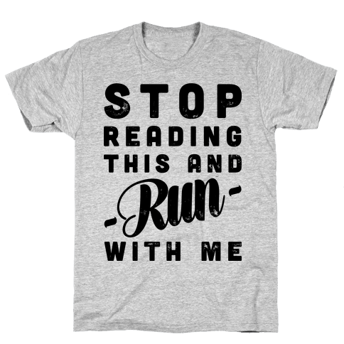 Stop Reading This And Run With Me  Mens T-Shirt